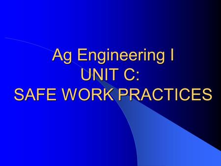 Ag Engineering I UNIT C: SAFE WORK PRACTICES A. Safety Color Codes 1. Green – safety equipment and first aid supplies 2. Red – fire safety equipment.