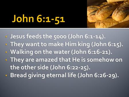 Jesus feeds the 5000 (John 6:1-14). Jesus feeds the 5000 (John 6:1-14). They want to make Him king (John 6:15). They want to make Him king (John 6:15).