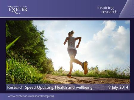 Research Speed Updating: Health and wellbeing 9 July 2014.