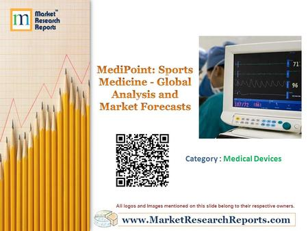 Www.MarketResearchReports.com Category : Medical Devices All logos and Images mentioned on this slide belong to their respective owners.