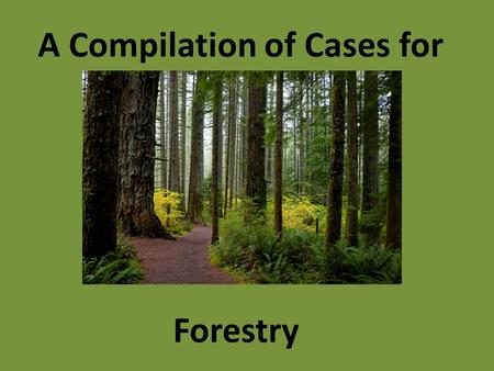 A Compilation of Cases for Forestry. Case Origins Employer reports Complaints Referrals Programmed inspections.