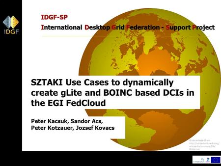1 Globe adapted from  wikipedia/commons/f/fa/ Globe.svg IDGF-SP International Desktop Grid Federation - Support Project SZTAKI.