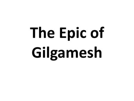 "The Epic of Gilgamesh. ""An epic is a grand tale of gods and heroes, love and friendship, and adventure and tragedy. """