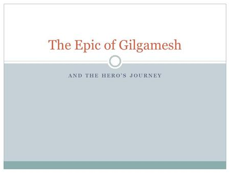 AND THE HERO'S JOURNEY The Epic of Gilgamesh. What's an Epic? A long narrative poem (often translated into regular English) that traces the adventures.