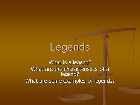 Legends What is a legend? What are the characteristics of a legend?