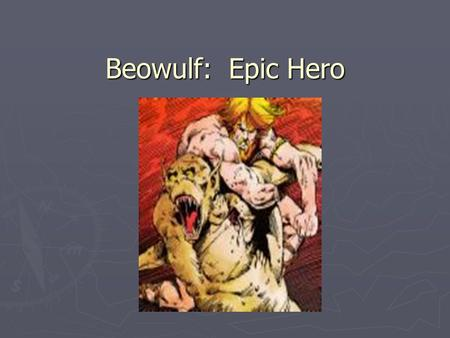 Beowulf: Epic Hero.. Epic ► Long narrative poem, serious adventures, victories as well as defeats are cited  Primary epic  Secondary epic.