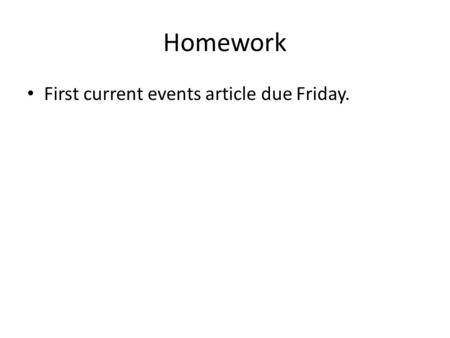 Homework First current events article due Friday..