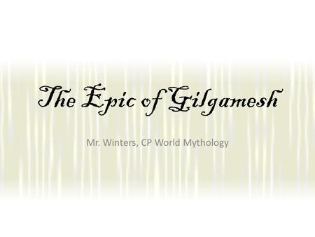 The Epic of Gilgamesh Mr. Winters, CP World Mythology.
