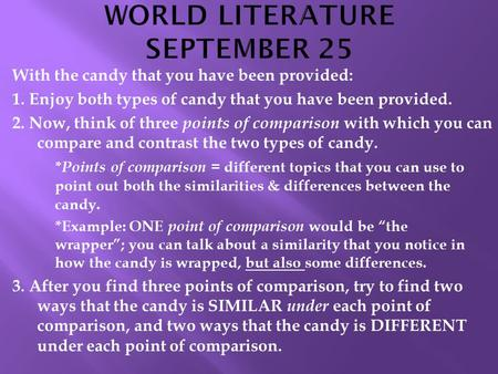 With the candy that you have been provided: 1. Enjoy both types of candy that you have been provided. 2. Now, think of three points of comparison with.