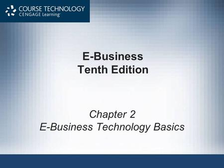 E-Business Tenth Edition Chapter 2 E-Business Technology Basics.