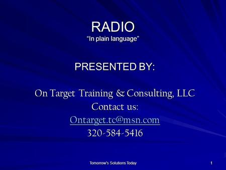 "11 RADIO ""In plain language"" PRESENTED BY: On Target Training & Consulting, LLC Contact us: 320-584-5416 Tomorrow's Solutions Today."