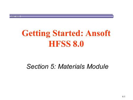 4-1 Section 5: Materials Module Getting Started: Ansoft HFSS 8.0.