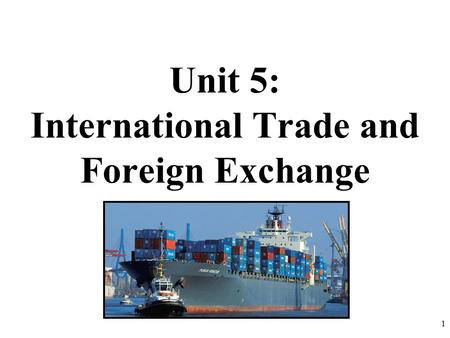 Unit 5: International Trade and Foreign Exchange 1.