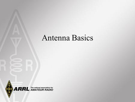 Antenna Basics. Antennas –Types –Patterns –Gain Feed lines –Coax –Open or Ladder Line Monitoring station performance –Antenna tuners –SWR.