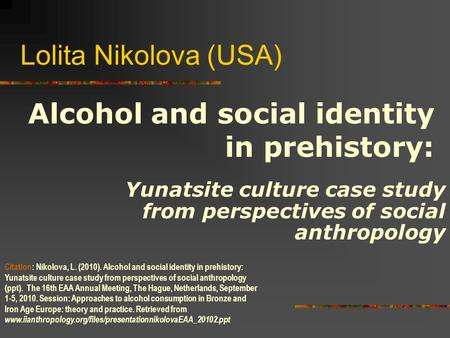 Lolita Nikolova (USA) Yunatsite culture case study from perspectives of social anthropology Citation: Nikolova, L. (2010). Alcohol and social identity.