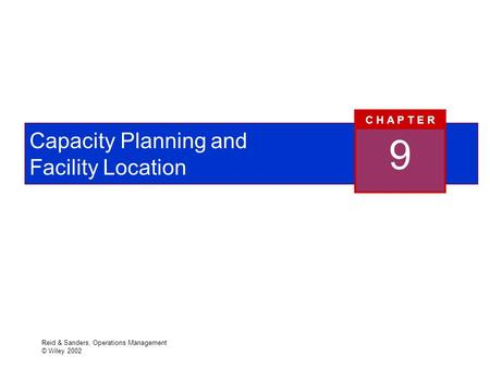 Reid & Sanders, Operations Management © Wiley 2002 Capacity Planning and Facility Location 9 C H A P T E R.