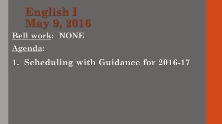 Bell work: NONE Agenda: 1. Scheduling with Guidance for 2016-17.