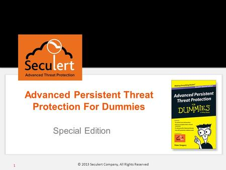 Advanced Persistent Threat Protection For Dummies Special Edition 1 © 2013 Seculert Company, All Rights Reserved.