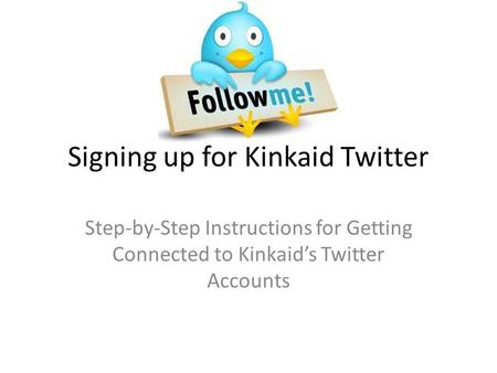 Signing up for Kinkaid Twitter Step-by-Step Instructions for Getting Connected to Kinkaid's Twitter Accounts.