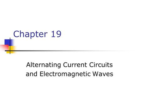 Chapter 19 Alternating Current Circuits and Electromagnetic Waves.