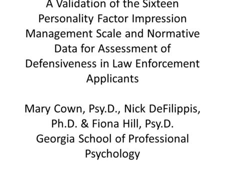 A Validation of the Sixteen Personality Factor Impression Management Scale and Normative Data for Assessment of Defensiveness in Law Enforcement Applicants.