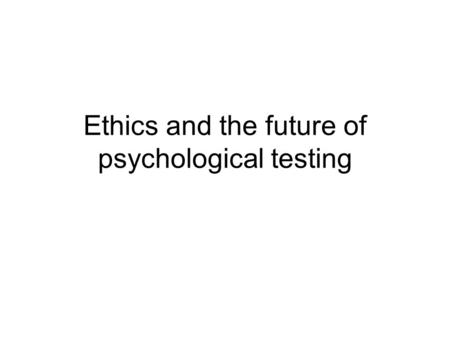 Ethics and the future of psychological testing. Almost any test can be useful in the right circumstances, but even the best test, when used inappropriately,