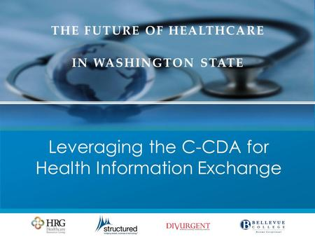 THE FUTURE OF HEALTHCARE IN WASHINGTON STATE Leveraging the C-CDA for Health Information Exchange.