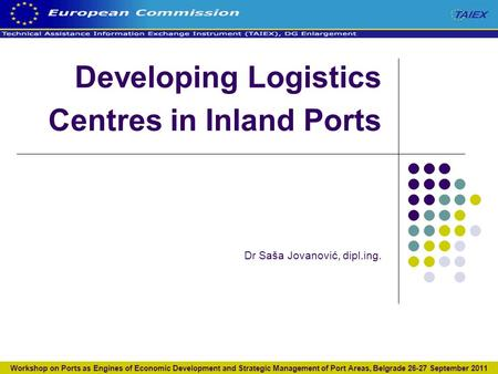 Developing Logistics Centres in Inland Ports Dr Saša Jovanović, dipl.ing. Workshop on Ports as Engines of Economic Development and Strategic Management.