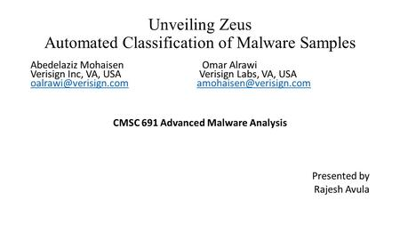 Unveiling Zeus Automated Classification of Malware Samples Abedelaziz Mohaisen Omar Alrawi Verisign Inc, VA, USA Verisign Labs, VA, USA