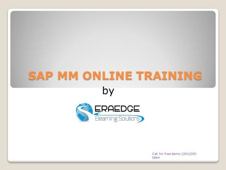 SAP MM ONLINE TRAINING Call for free demo:(201)255- 5864 by.