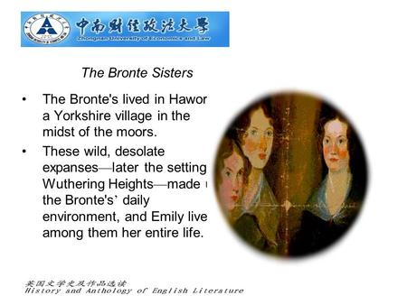The Bronte Sisters The Bronte's lived in Haworth, a Yorkshire village in the midst of the moors. These wild, desolate expanses — later the setting of Wuthering.