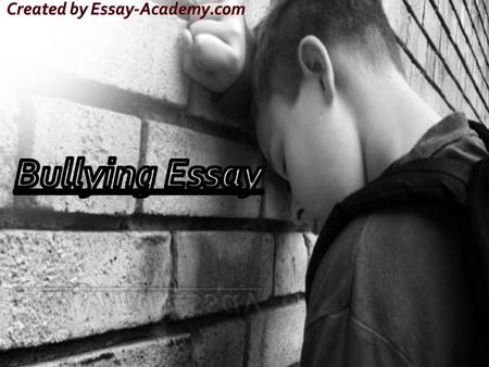 If you have to write essay about bullying, decide which essay type is the most appropriate to you. You may choose it according to your own manner of writing.