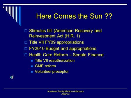 Academic Family Medicine Advocacy Alliance Here Comes the Sun ??  Stimulus bill (American Recovery and Reinvestment Act (H.R. 1)  Title VII FY09 appropriations.
