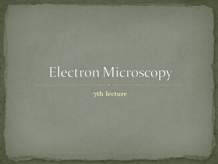 Electron Microscopy 7th lecture.