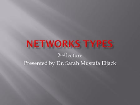 2 nd lecture Presented by Dr. Sarah Mustafa Eljack.