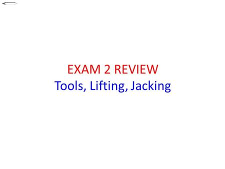 EXAM 2 REVIEW Tools, Lifting, Jacking. Chapter 6© 2013 Rolling Hills Publishing www.AutoUpkeep.com 2 Tool Set.