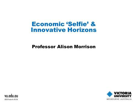 Economic 'Selfie' & Innovative Horizons Professor Alison Morrison.
