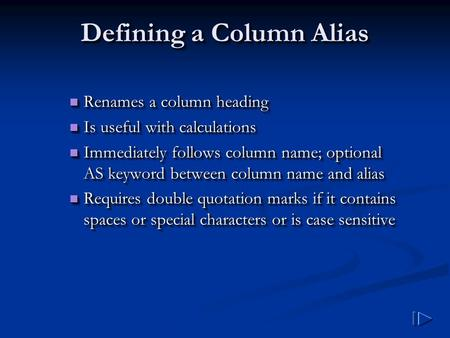Defining a Column Alias Renames a column heading Renames a column heading Is useful with calculations Is useful with calculations Immediately follows column.