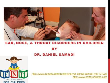 EAR, NOSE, & THROAT DISORDERS IN CHILDREN BY DR. DANIEL SAMADI