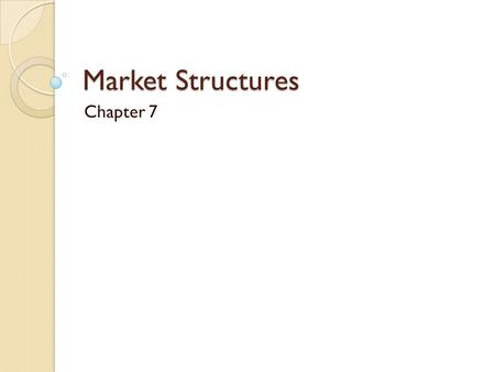 Market Structures Chapter 7. PERFECT COMPETITION Section One.
