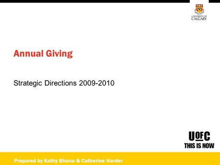 Prepared by Kathy Bhana & Catherine Harder Annual Giving Strategic Directions 2009-2010.