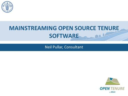 Neil Pullar Mainstreaming Open Source Tenure Software Neil Pullar Neil Pullar, Consultant MAINSTREAMING OPEN SOURCE TENURE SOFTWARE.