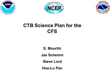 CTB Science Plan for the CFS S. Moorthi Jae Schemm Steve Lord Hua-Lu Pan.