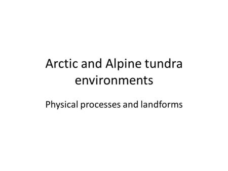 Arctic and Alpine tundra environments