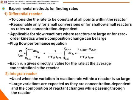SCHOOL OF CHEMICAL ENGINEERING, UNIVERSITI SAINS MALAYSIA EKC 334/3 ANALYSIS & OPERATION OF CATALYTIC REACTORS Experimental methods for finding rates 1)