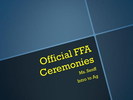 Official FFA Ceremonies Ms. Senff Intro to Ag. Mind Moo-ver.