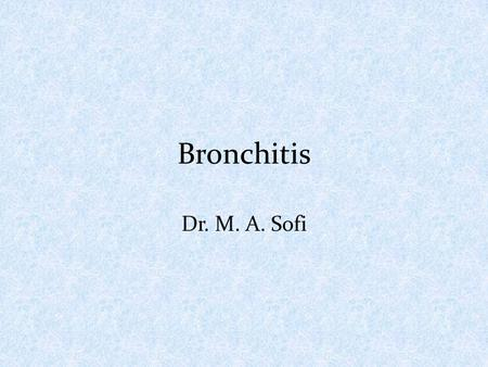 Bronchitis Dr. M. A. Sofi. Acute bronchitis Most common conditions encountered in clinical practice. Self-limited inflammation of the bronchi due to upper.