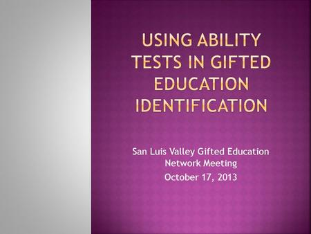San Luis Valley Gifted Education Network Meeting October 17, 2013.