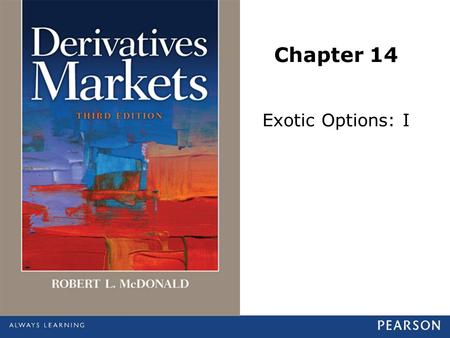Chapter 14 Exotic Options: I. © 2013 Pearson Education, Inc., publishing as Prentice Hall. All rights reserved.19-2 Exotic Options Nonstandard options.