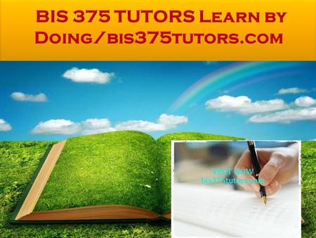 BIS 375 Entire Course And Final Guide FOR MORE CLASSES VISIT www.bis375tutors.com BIS 375 Entire Course And Final Guide You can find Here.